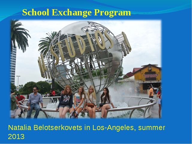 School Exchange Program Natalia Belotserkovets in Los-Angeles, summer 2013