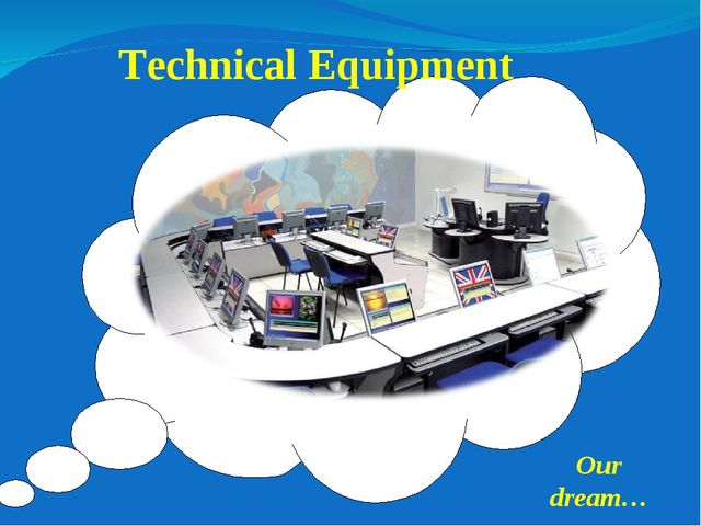 Technical Equipment Our dream…