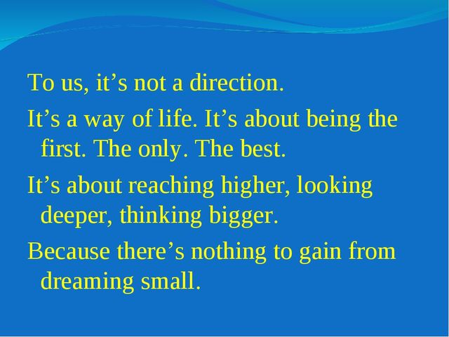 To us, it's not a direction. It's a way of life. It's about being the first....