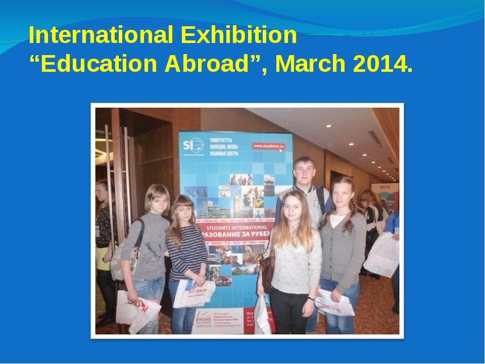 "International Exhibition ""Education Abroad"", March 2014."