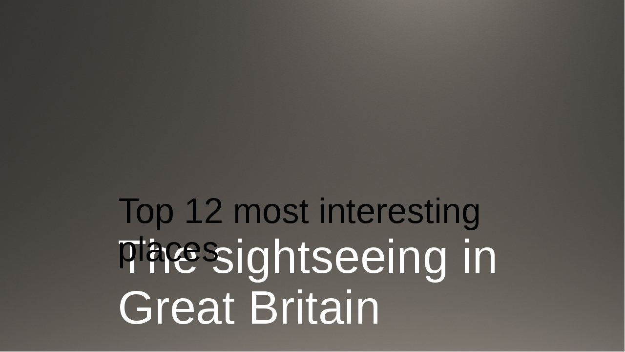 The sightseeing in Great Britain Top 12 most interesting places