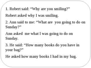 """1. Robert said: """"Why are you smiling?"""" Robert asked why I was smiling. 2. Ann"""
