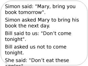 "Simon said: ""Mary, bring you book tomorrow"". Simon asked Mary to bring his bo"