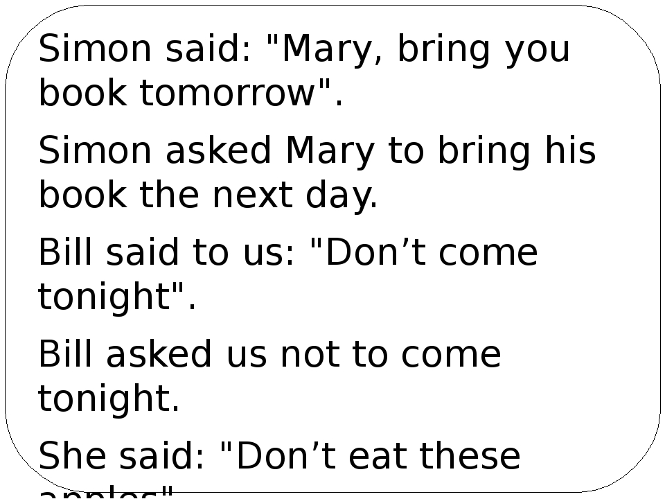 "Simon said: ""Mary, bring you book tomorrow"". Simon asked Mary to bring his bo..."