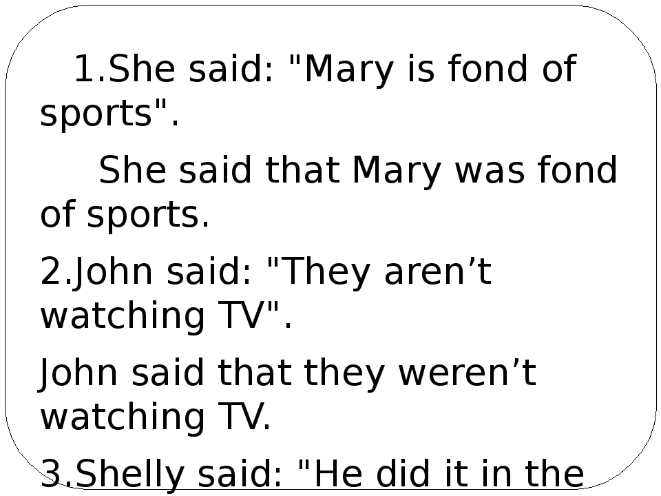 """1.She said: """"Mary is fond of sports"""". She said that Mary was fond of sports...."""