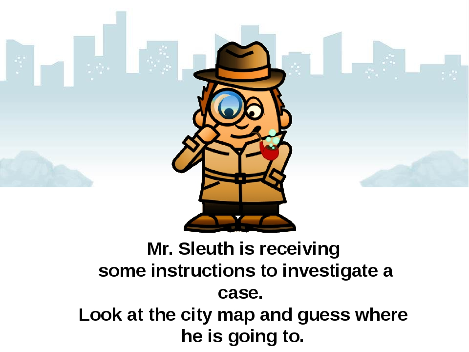 Mr. Sleuth is receiving some instructions to investigate a case. Look at the...