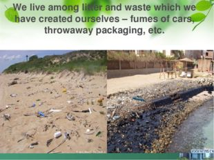 We live among litter and waste which we have created ourselves – fumes of car