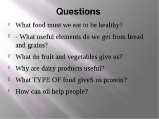 Questions What food must we eat to be healthy? - What useful elements do we g