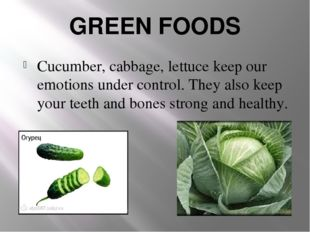 GREEN FOODS Cucumber, cabbage, lettuce keep our emotions under control. They