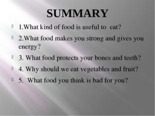 SUMMARY 1.What kind of food is useful to eat? 2.What food makes you strong an