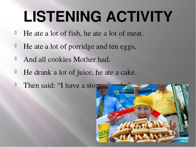 LISTENING ACTIVITY He ate a lot of fish, he ate a lot of meat. He ate a lot o...