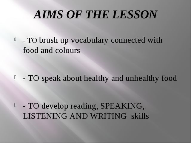 AIMS OF THE LESSON - TO brush up vocabulary connected with food and colours -...