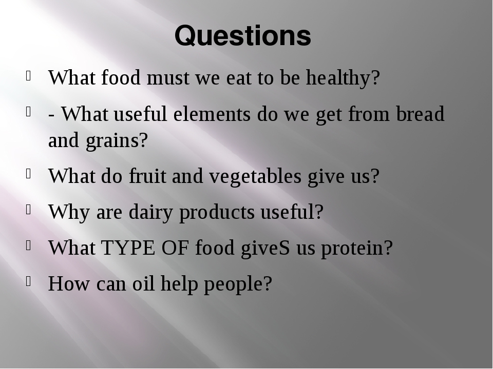 Questions What food must we eat to be healthy? - What useful elements do we g...