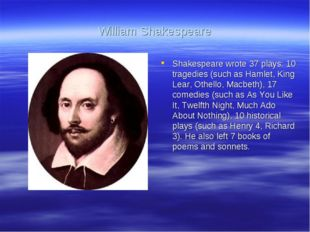 William Shakespeare Shakespeare wrote 37 plays: 10 tragedies (such as Hamlet,