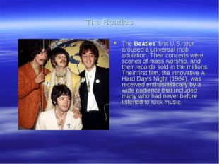The Beatles The Beatles' first U.S. tour aroused a universal mob adulation. T