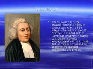 Isaac Newton Isaac Newton one of the greatest men in the history of science w