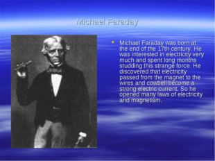 Michael Faraday Michael Faraday was born at the end of the 17th century. He w