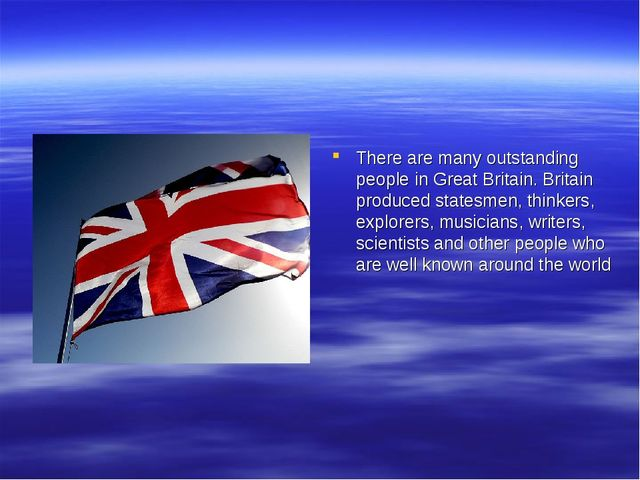 There are many outstanding people in Great Britain. Britain produced statesm...