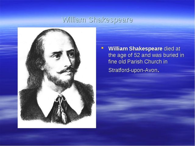 William Shakespeare William Shakespeare died at the age of 52 and was buried...