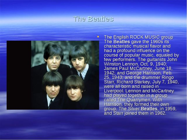 The Beatles The English ROCK MUSIC group The Beatles gave the 1960s its chara...