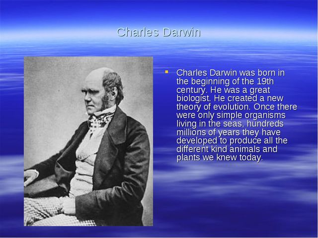 Charles Darwin Charles Darwin was born in the beginning of the 19th century....