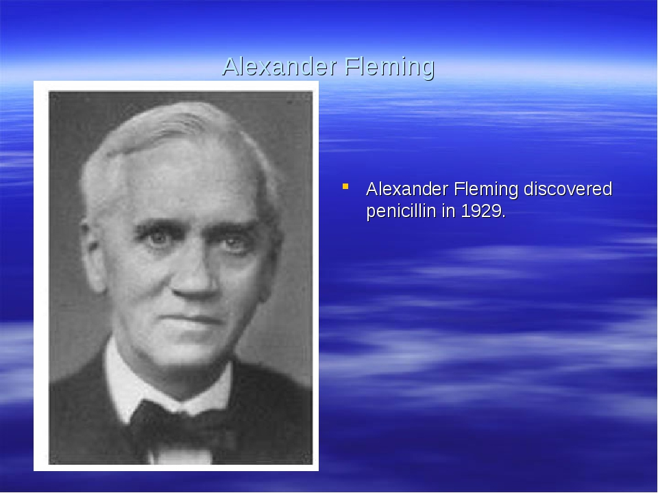 Alexander Fleming Alexander Fleming discovered penicillin in 1929.