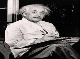 Until about 1926, Einstein worked in many areas of physics, from cosmologica