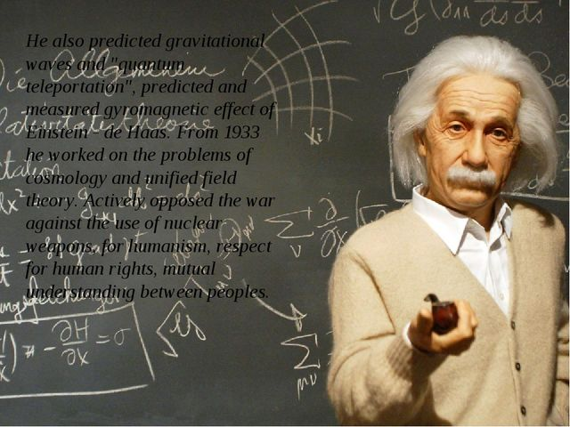 "He also predicted gravitational waves and ""quantum teleportation"", predicted..."