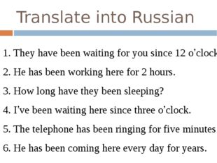 Translate into Russian 1. They have been waiting for you since 12 o'clock. 2.