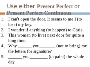 Use either Present Perfect or Present Perfect Continuous I can't open the doo