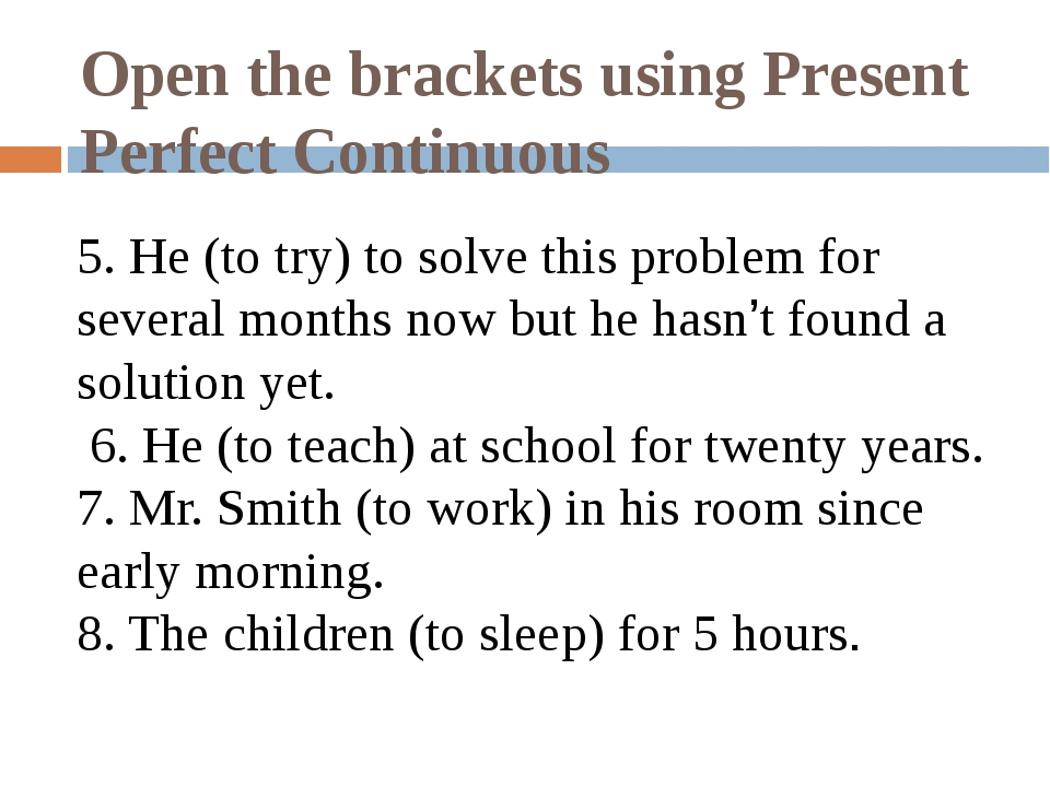 Open the brackets using Present Perfect Continuous 5. He (to try) to solve th...