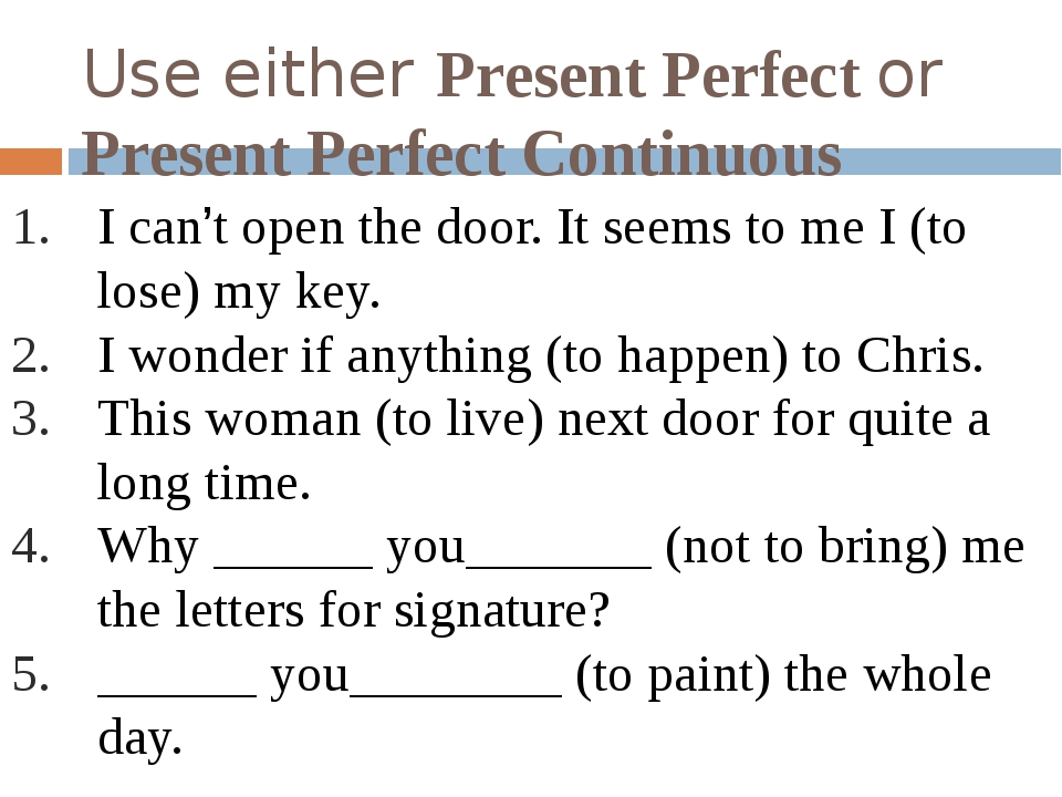 Use either Present Perfect or Present Perfect Continuous I can't open the doo...