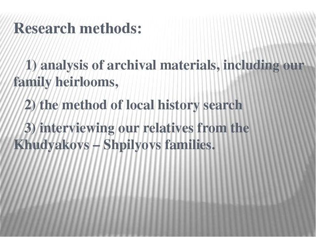 Research methods: 1) analysis of archival materials, including our family hei...
