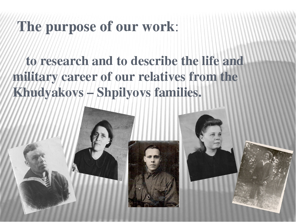 The purpose of our work: to research and to describe the life and military c...
