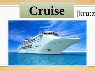 Cruise [kru:z]