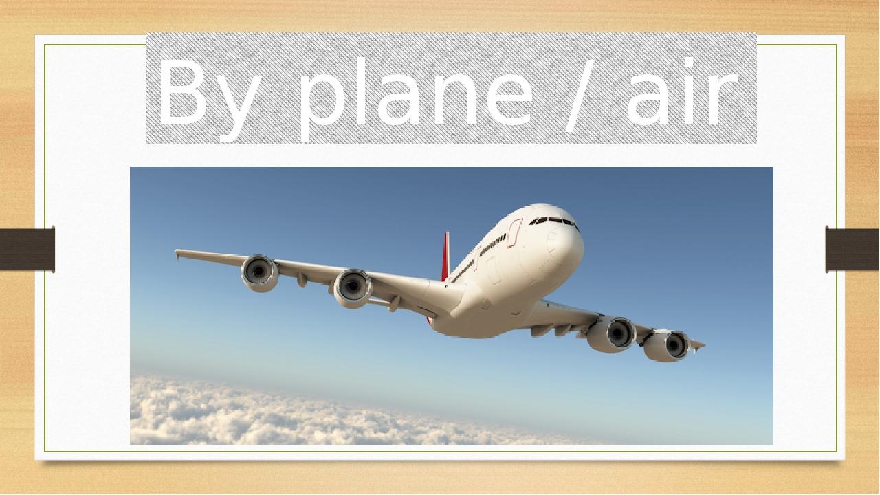 By plane / air