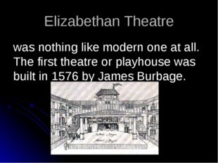 Elizabethan Theatre was nothing like modern one at all. The first theatre or