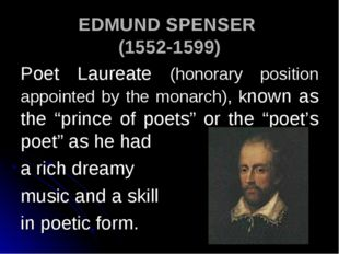 EDMUND SPENSER (1552-1599) Poet Laureate (honorary position appointed by the
