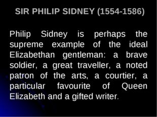 SIR PHILIP SIDNEY (1554-1586) Philip Sidney is perhaps the supreme example o