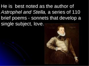 He is best noted as the author of Astrophel and Stella, a series of 110 brief