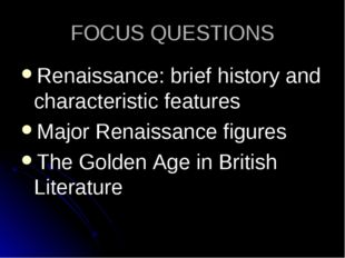 FOCUS QUESTIONS Renaissance: brief history and characteristic features Major
