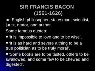 SIR FRANCIS BACON (1561-1626) an English philosopher, statesman, scientist, j