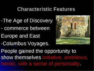 Characteristic Features -The Age of Discovery - commerce between Europe and E