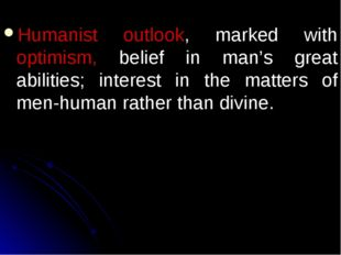 Humanist outlook, marked with optimism, belief in man's great abilities; inte