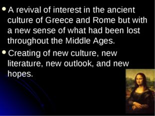 A revival of interest in the ancient culture of Greece and Rome but with a ne