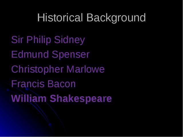 Historical Background Sir Philip Sidney Edmund Spenser Christopher Marlowe Fr...