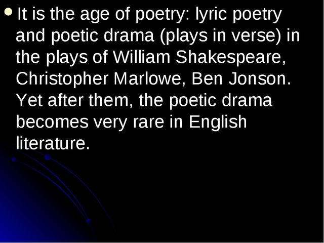 It is the age of poetry: lyric poetry and poetic drama (plays in verse) in th...