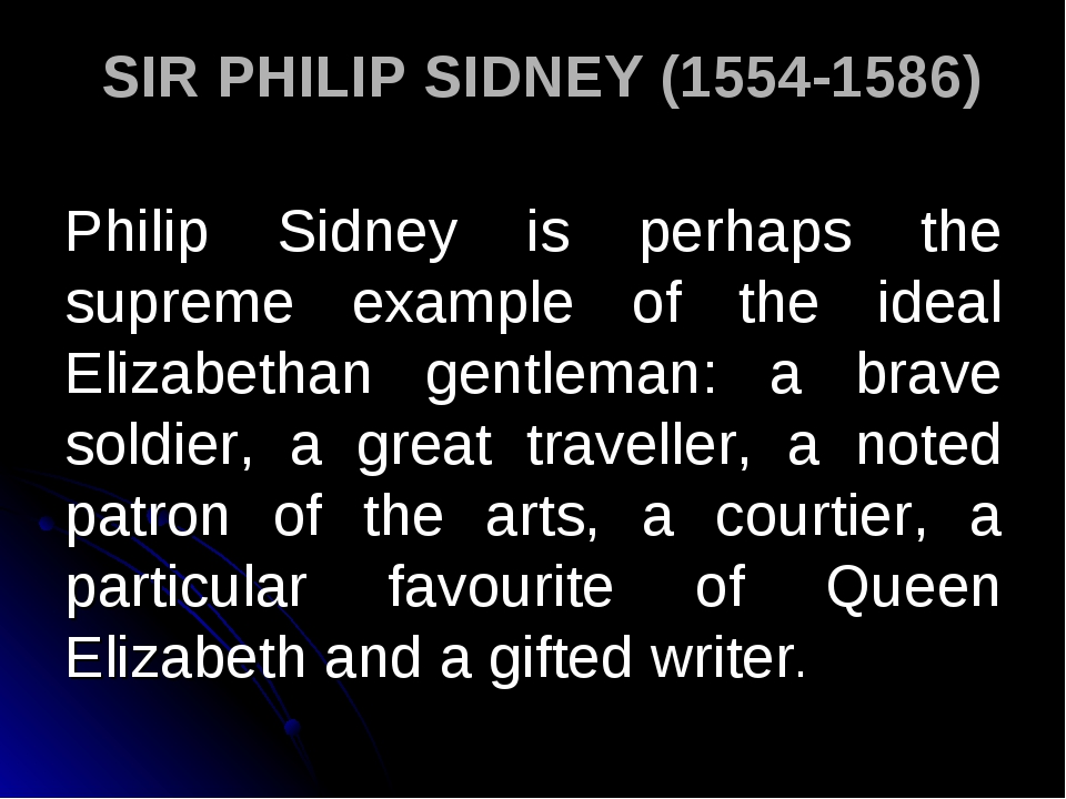 SIR PHILIP SIDNEY (1554-1586) Philip Sidney is perhaps the supreme example o...