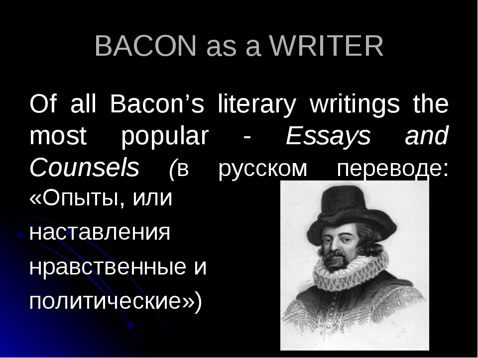 BACON as a WRITER Of all Bacon's literary writings the most popular - Essays...