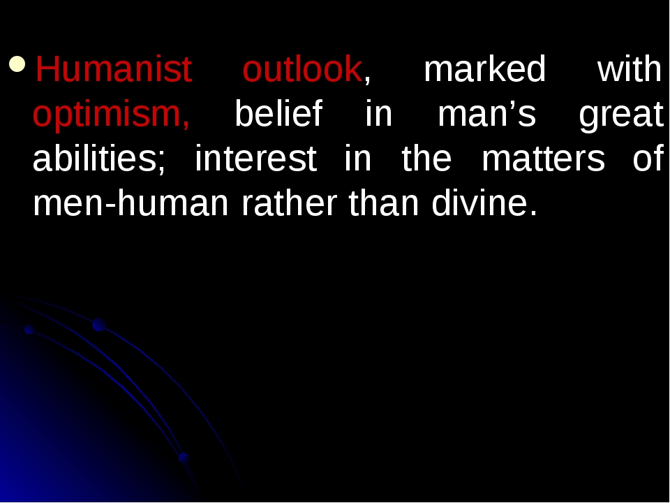 Humanist outlook, marked with optimism, belief in man's great abilities; inte...